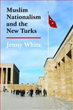 Muslim Nationalism and the New Turks, White, Jenny B., 0691155186