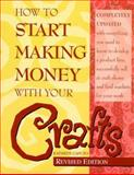 How to Start Making Money with Your Crafts, Kathryn Caputo, 155870518X
