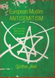 European Muslim Antisemitism : Why Young Urban Males Say They Don't Like Jews, Jikeli, Günther, 0253015189