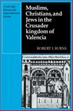 Muslims Christians, and Jews in the Crusader Kingdom of Valencia : Societies in Symbiosis, Burns, Robert I., 0521095182