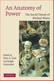 An Anatomy of Power : The Social Theory of Michael Mann, , 0521615186