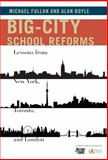 Big-City School Reforms : Lessons from New York, Toronto, and London, Fullan, Michael and Boyle, Alan, 0807755184