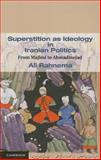 Superstition as Ideology in Iranian Politics : From Majlesi to Ahmadinejad, Rahnema, Ali, 1107005183