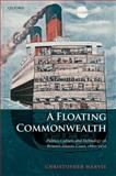 A Floating Commonwealth : Politics, Culture, and Technology on Britain's Atlantic Coast, 1860-1930, Harvie, Christopher, 0199655189