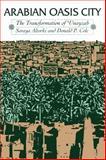 Arabian Oasis City : The Transformation of 'Unayzah, Altorki, Soraya and Cole, Donald P., 0292785186