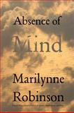 Absence of Mind, Marilynne Robinson, 0300145187