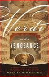 Verdi with a Vengeance, William Berger, 037570518X