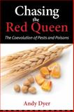 Chasing the Red Queen : The Coevolution of Pests and Poisons, Dyer, Andy, 1610915186