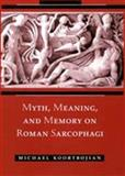 Myth, Meaning, and Memory on Roman Sarcophagi, Koortbojian, Michael, 0520085183