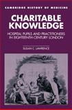 Charitable Knowledge : Hospital Pupils and Practitioners in Eighteenth-Century London, Lawrence, Susan C., 0521525187