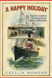 A Happy Holiday : English-Canadians and Transatlantic Tourism, 1870-1930, Morgan, Cecilia, 0802095186