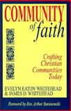 Community of Faith : Crafting Christian Communities Today, Whitehead, Evelyn E. and Whitehead, James D., 0896225186