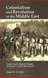 Colonialism and Revolution in the Middle East : Social and Cultural Origins of Egypt's Urabi Movement, Cole, Juan R.I., 9774245180