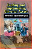Funding and Implementing Universal Access : Innovation and Experience from Uganda, Uganda Communications Commission, 997002518X