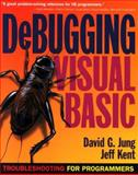 Debugging Visual Basic : Troubleshooting for Programmers, Jung, David, 0072125187