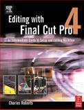 Editing with Final Cut Pro 4 : An Intermediate Guide to Setup and Editing Workflow, Roberts, Charles, 0240805186