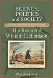Science, Politics and Society in Early Nineteenth-Century Ireland : The Reverend William Richardson, Blackstock, Allan, 0719085187