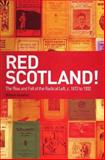 Red Scotland! : The Rise and Fall of the Radical Left, C. 1872 to 1932, Kenefick, William, 0748625186