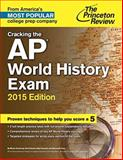 Cracking the AP World History Exam, 2015 Edition, Princeton Review, 080412518X