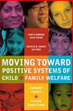 Moving Toward Positive Systems of Child and Family Welfare : Current Issues and Future Directions, , 0889205183