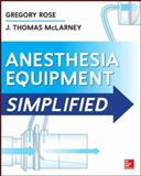 Anesthesia Equipment Simplified, Rose, Gregory and McLarney, J. Thomas, 0071805184
