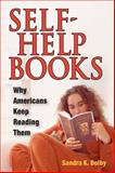 Self-Help Books : Why Americans Keep Reading Them, Dolby, Sandra K., 0252075188