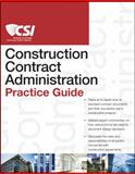The CSI Construction Contract Administration Practice Guide, Construction Specifications Institute Staff, 0470635185