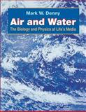 Air and Water - The Biology and Physics of Life's Media, Denny, Mark W., 0691025185