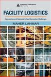 Facility Logistics : Approaches and Solutions to Next Generation Challenges, , 0849385180