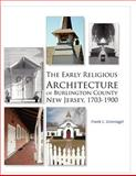 The Early Religious Architecture of Burlington County, New Jersey, 1703-1900, Greenagel, Frank L., 0981885187