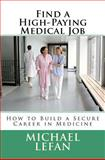 Find a High-Paying Medical Job, Michael LeFan, 1466435186