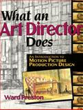 What an Art Director Does : An Introduction to Motion Picture Production Design, Preston, Ward, 1879505185