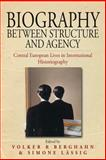 Biography Between Structure and Agency : Central European Lives in International Historiography, Volker R. Berghahn, 1845455185