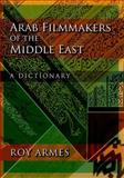 Arab Filmmakers of the Middle East : A Dictionary, Armes, Roy, 0253355184