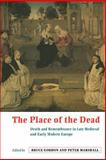 The Place of the Dead : Death and Remembrance in Late Medieval and Early Modern Europe, , 0521645182