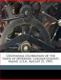 Centennial Celebration of the Town of Jefferson, Lincoln County, Maine, USA , August 21, 1907;, Me Jefferson, 1149305185