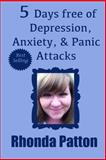 5 Days Free of Depression, Anxiety, and Panic Attacks, Rhonda Patton, 1495365182