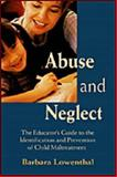 Abuse and Neglect : The Educator's Guide to the Identification and Prevention of Child Maltreatment, Lowenthal, Barbara, 1557665184