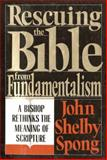 Rescuing the Bible from Fundamentalism, John Shelby Spong, 0060675187