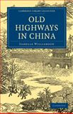 Old Highways in China, Williamson, Isabelle, 1108015182
