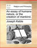 An Essay of Humane Nature, or the Creation of Mankind, Joseph Keble, 1170155189