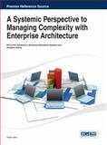 A Systemic Perspective to Managing Complexity with Enterprise Architecture, Pallab Saha, 1466645180
