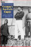 Germany's Asia-Pacific Empire : Colonialism and Naval Policy, 1885-1914, Stephenson, Charles, 1843835185