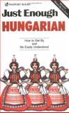 Just Enough Hungarian : How to Get by and Be Easily Understood, Passport Books Staff, 0844295191