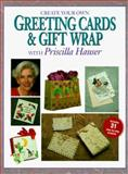 Create Your Own Greeting Cards and Gift Wrap with Priscilla Hauser, Priscilla Hauser, 0891345191
