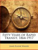 Fifty Years of Rapid Transit, 1864-1917, James Blaine Walker, 1142635198