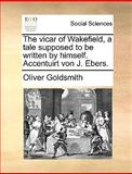 The Vicar of Wakefield, a Tale Supposed to Be Written by Himself Accentuirt Von J Ebers, Oliver Goldsmith, 1170665195