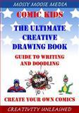 Comic Kids the Ultimate Creative Drawing Book, Moose Malone, 1500325198