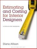 Estimating and Costing for Interior Designers : A Step-by-Step Workbook, Allison, Diana, 1609015193