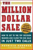 The Million Dollar Sale : How to Get to the Top Decision Makers and Close the Big Sale, Gardner, Patricia, 0071445196